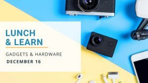 Lunch & Learn: Gadgets & Hardware