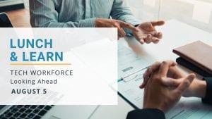 Lunch & Learn: Tech Workforce Looking Ahead