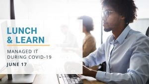 Lunch & Learn: Managed IT During COVID-19