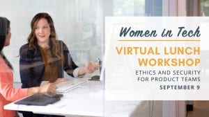 Women in Tech Virtual Lunch Workshop: Ethics & Security for Product Teams